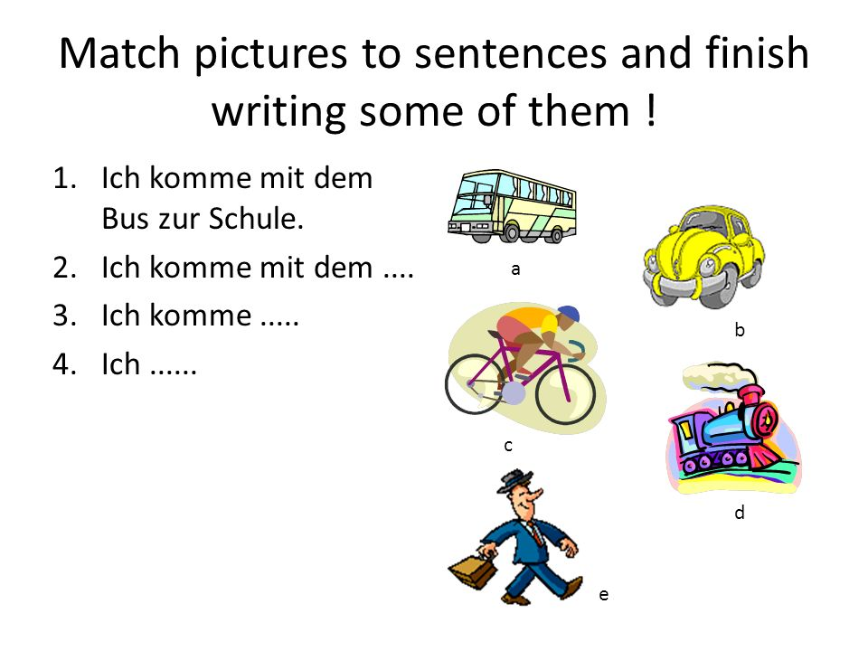Match pictures to sentences and finish writing some of them !