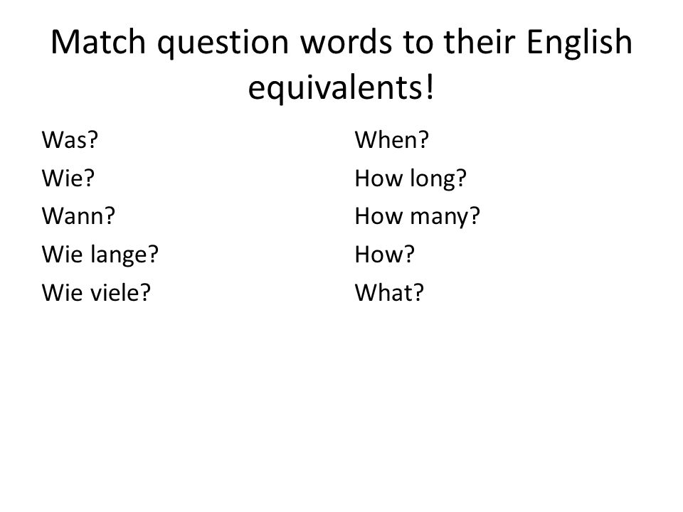 Match question words to their English equivalents!
