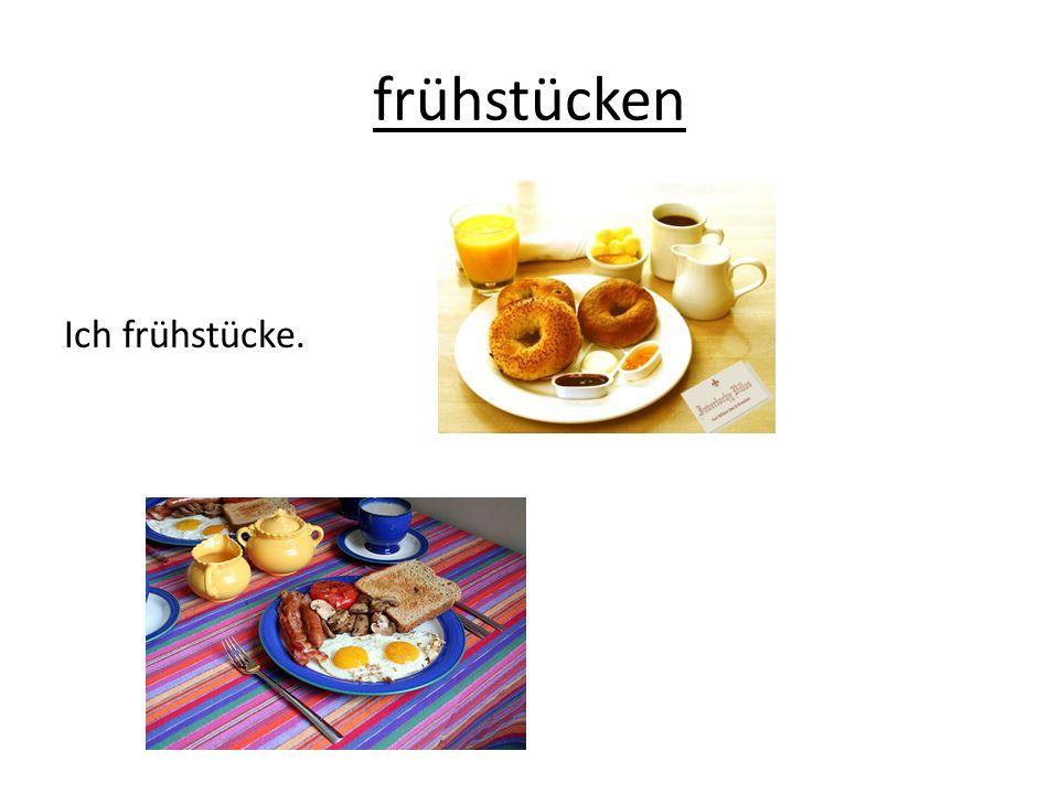 frühstücken Ich frühstücke.