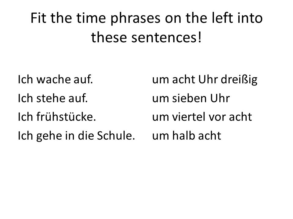 Fit the time phrases on the left into these sentences!