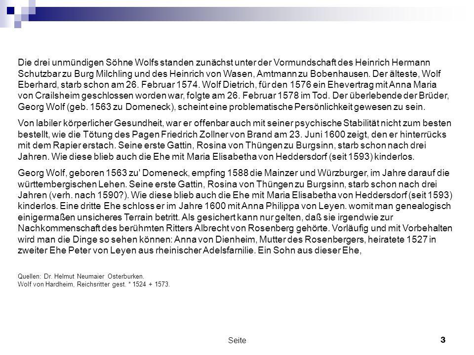 Die drei unmündigen Söhne Wolfs standen zunächst unter der Vormundschaft des Heinrich Hermann Schutzbar zu Burg Milchling und des Heinrich von Wasen, Amtmann zu Bobenhausen. Der älteste, Wolf Eberhard, starb schon am 26. Februar 1574. Wolf Dietrich, für den 1576 ein Ehevertrag mit Anna Maria von Crailsheim geschlossen worden war, folgte am 26. Februar 1578 im Tod. Der überlebende der Brüder, Georg Wolf (geb. 1563 zu Domeneck), scheint eine problematische Persönlichkeit gewesen zu sein.