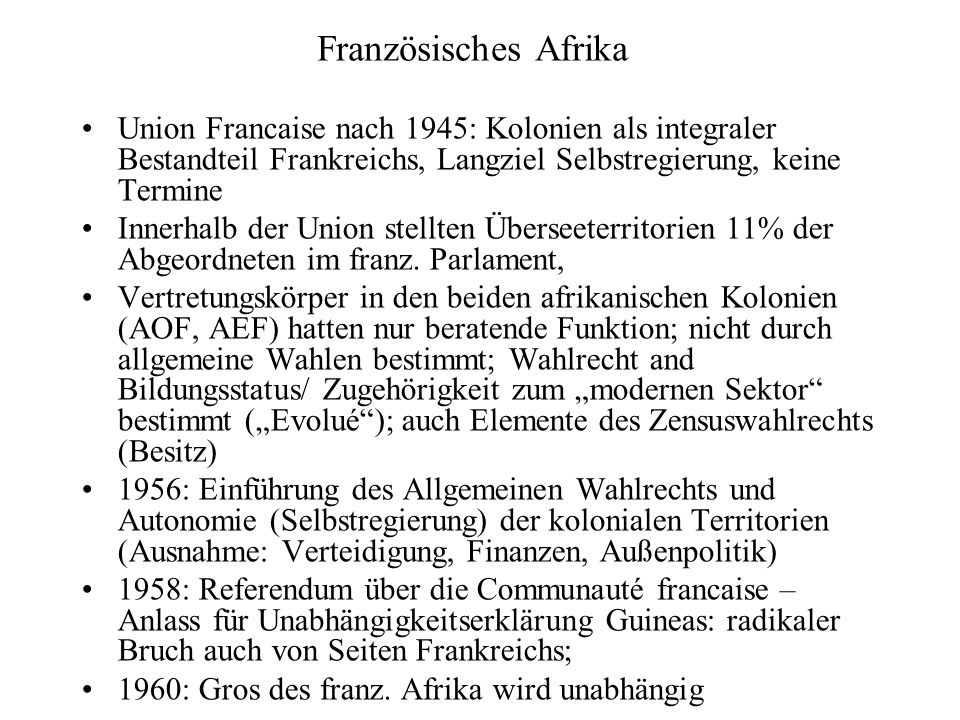 Französisches Afrika Union Francaise nach 1945: Kolonien als integraler Bestandteil Frankreichs, Langziel Selbstregierung, keine Termine.