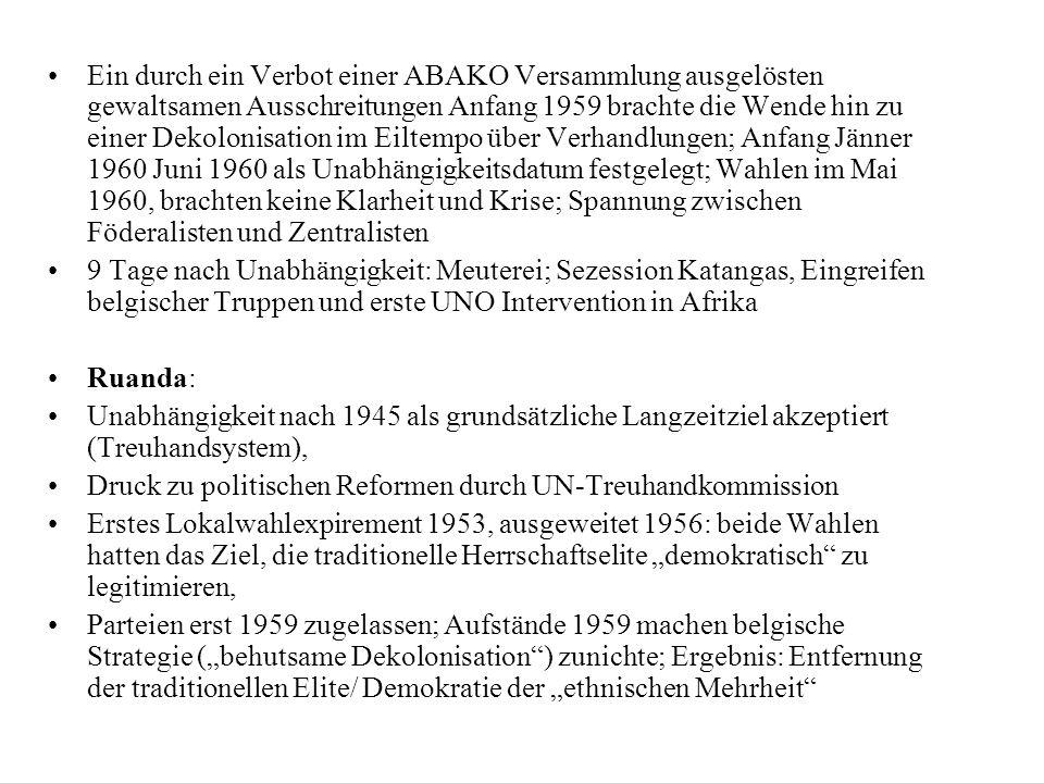 Ein durch ein Verbot einer ABAKO Versammlung ausgelösten gewaltsamen Ausschreitungen Anfang 1959 brachte die Wende hin zu einer Dekolonisation im Eiltempo über Verhandlungen; Anfang Jänner 1960 Juni 1960 als Unabhängigkeitsdatum festgelegt; Wahlen im Mai 1960, brachten keine Klarheit und Krise; Spannung zwischen Föderalisten und Zentralisten