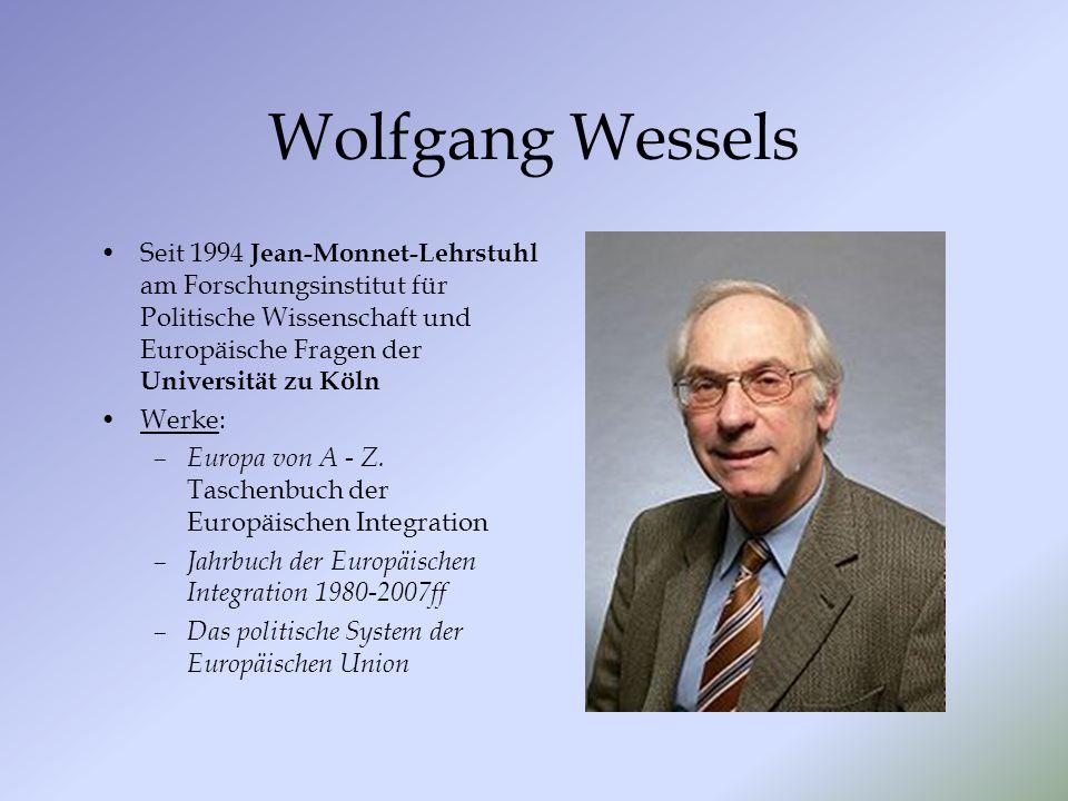Wolfgang Wessels Seit 1994 Jean-Monnet-Lehrstuhl am Forschungsinstitut für Politische Wissenschaft und Europäische Fragen der Universität zu Köln.
