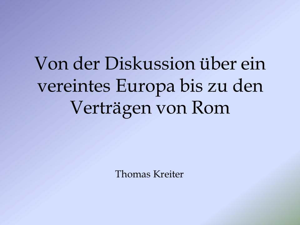 Von der Diskussion über ein vereintes Europa bis zu den Verträgen von Rom