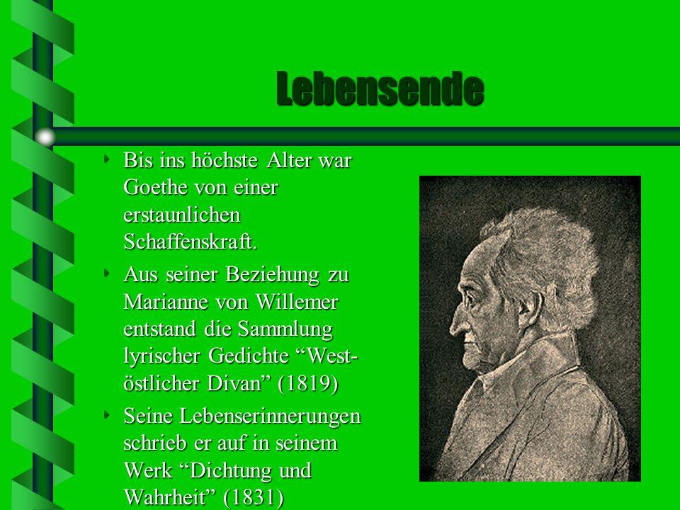 Lebensende Bis ins höchste Alter war Goethe von einer erstaunlichen Schaffenskraft.