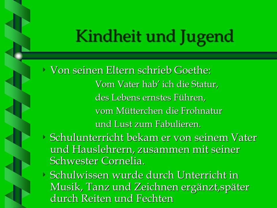 Kindheit und Jugend Von seinen Eltern schrieb Goethe: