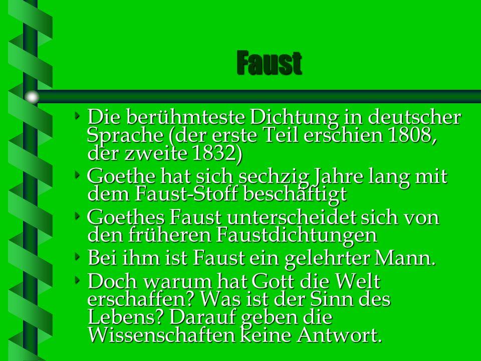 Faust Die berühmteste Dichtung in deutscher Sprache (der erste Teil erschien 1808, der zweite 1832)