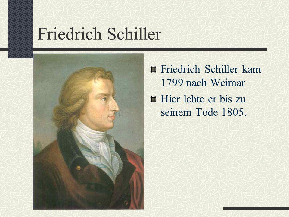 Friedrich Schiller Friedrich Schiller kam 1799 nach Weimar