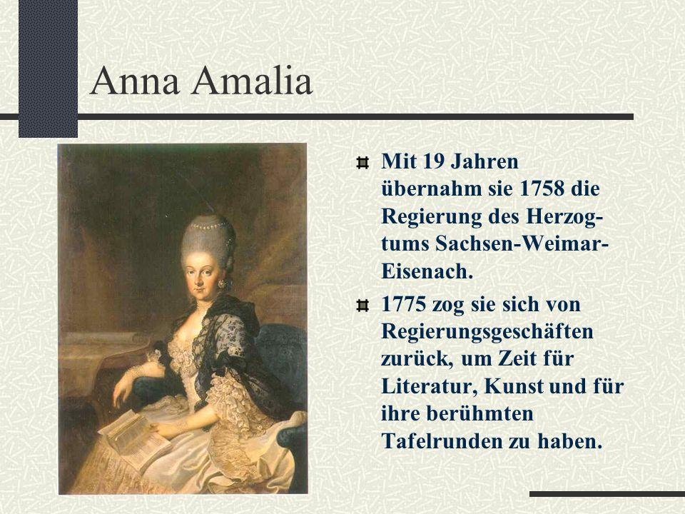 Anna Amalia Mit 19 Jahren übernahm sie 1758 die Regierung des Herzog-tums Sachsen-Weimar-Eisenach.