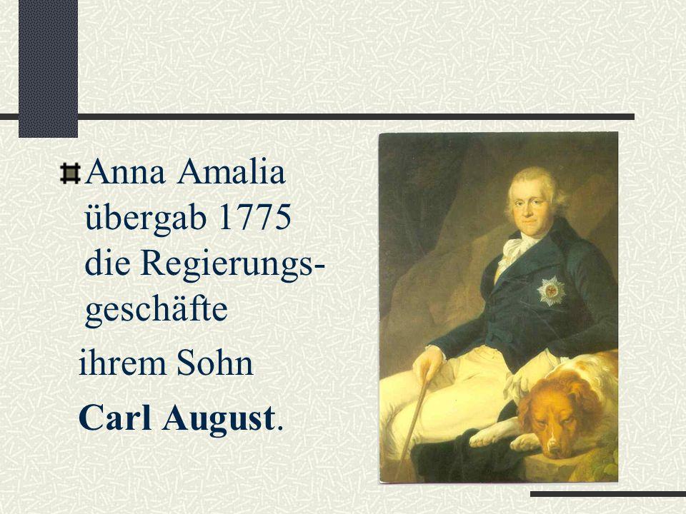Anna Amalia übergab 1775 die Regierungs-geschäfte