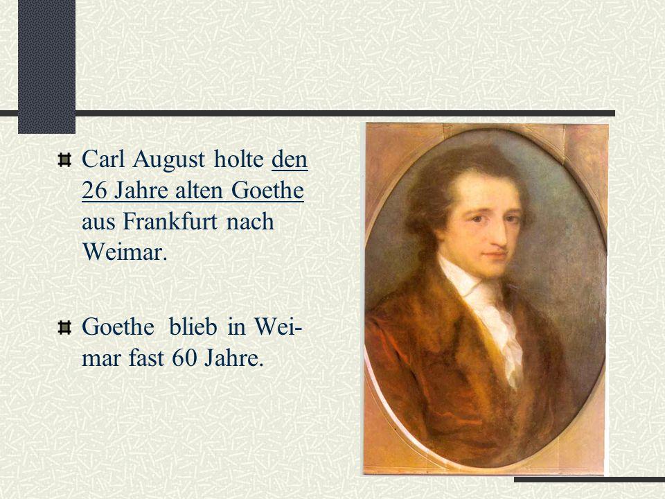 Carl August holte den 26 Jahre alten Goethe aus Frankfurt nach Weimar.