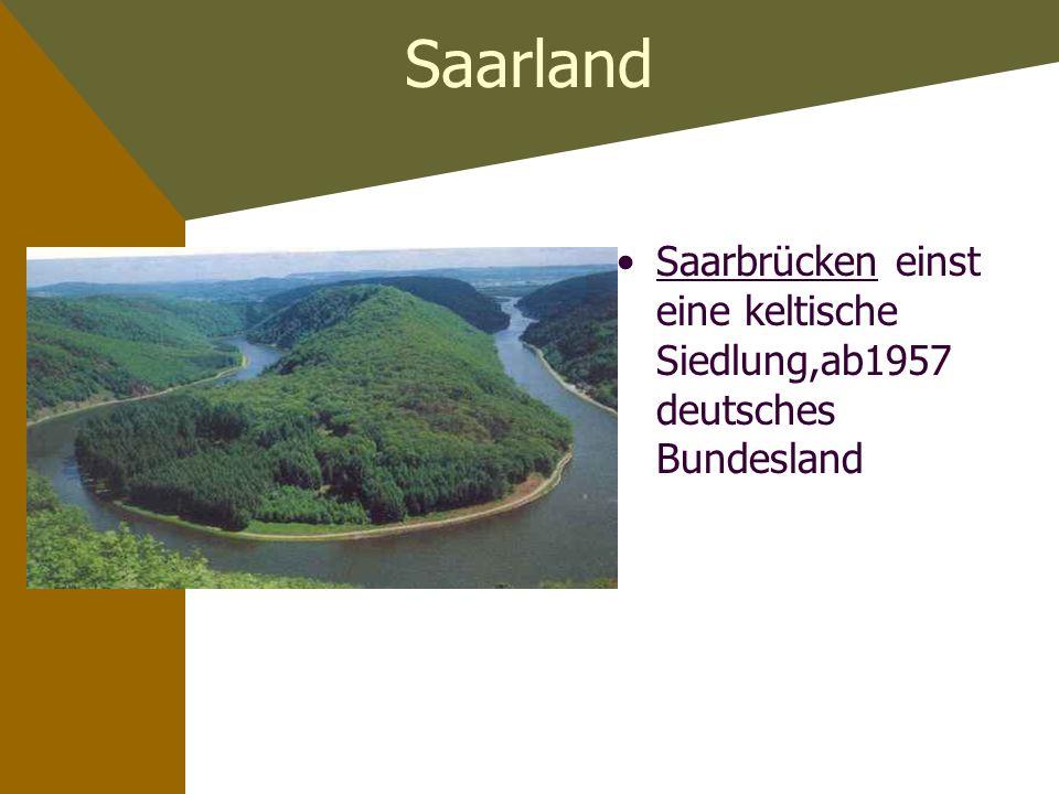 Saarland Saarbrücken einst eine keltische Siedlung,ab1957 deutsches Bundesland