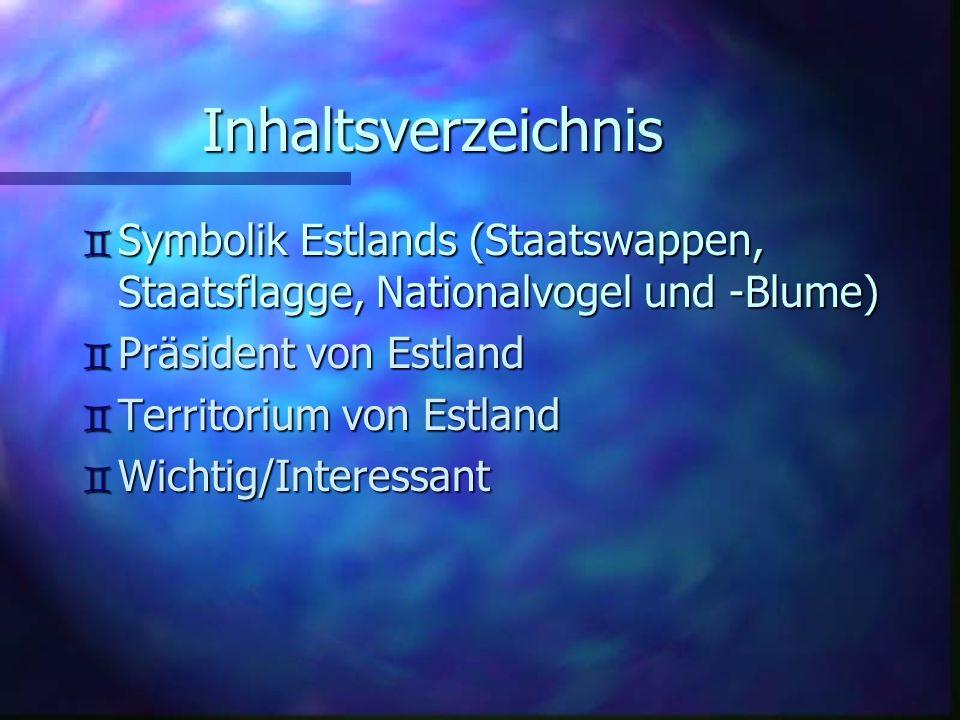 Inhaltsverzeichnis Symbolik Estlands (Staatswappen, Staatsflagge, Nationalvogel und -Blume) Präsident von Estland.