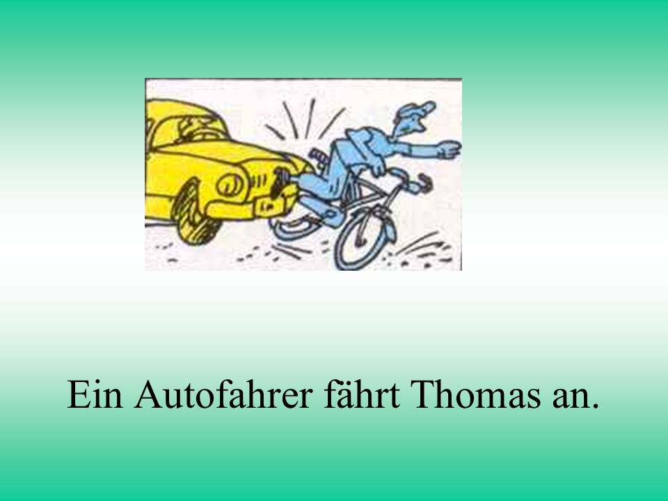 Ein Autofahrer fährt Thomas an.