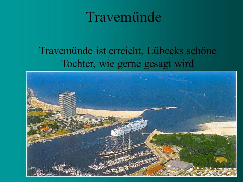 Travemünde ist erreicht, Lübecks schöne Tochter, wie gerne gesagt wird