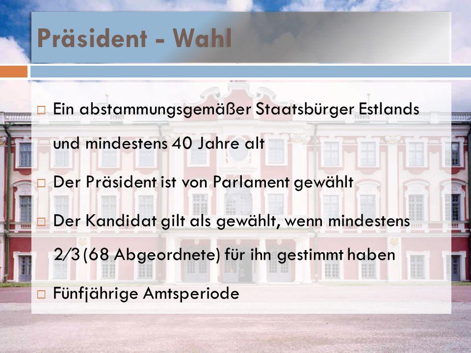 Präsident - Wahl Ein abstammungsgemäßer Staatsbürger Estlands und mindestens 40 Jahre alt. Der Präsident ist von Parlament gewählt.
