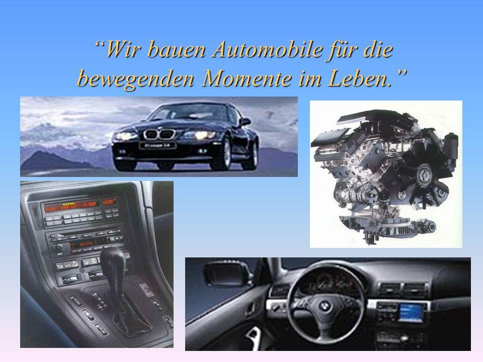 Wir bauen Automobile für die bewegenden Momente im Leben.