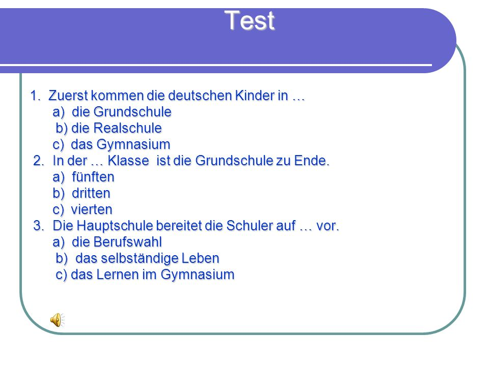 Test 1. Zuerst kommen die deutschen Kinder in … a) die Grundschule