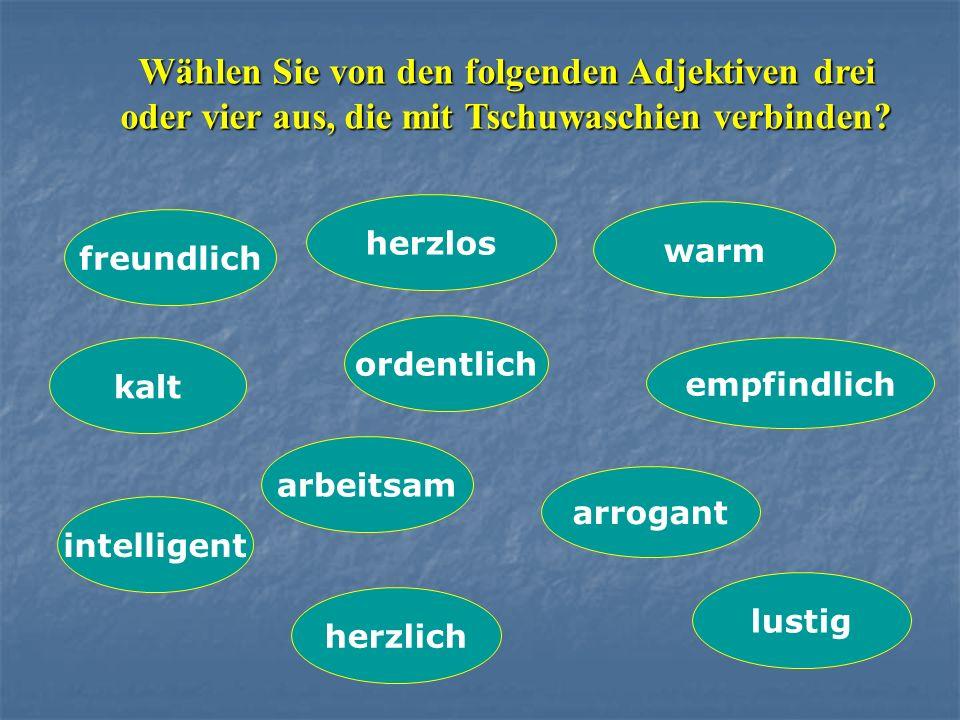 Wählen Sie von den folgenden Adjektiven drei oder vier aus, die mit Tschuwaschien verbinden