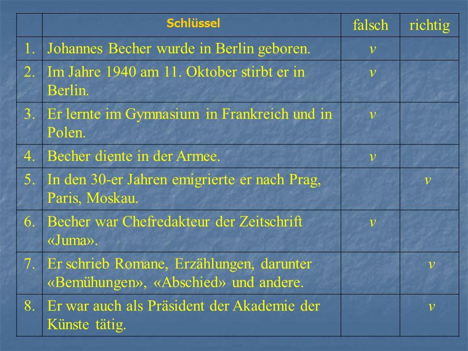 Schlüssel. falsch. richtig. 1. Johannes Becher wurde in Berlin geboren. v. 2. Im Jahre 1940 am 11. Oktober stirbt er in Berlin.