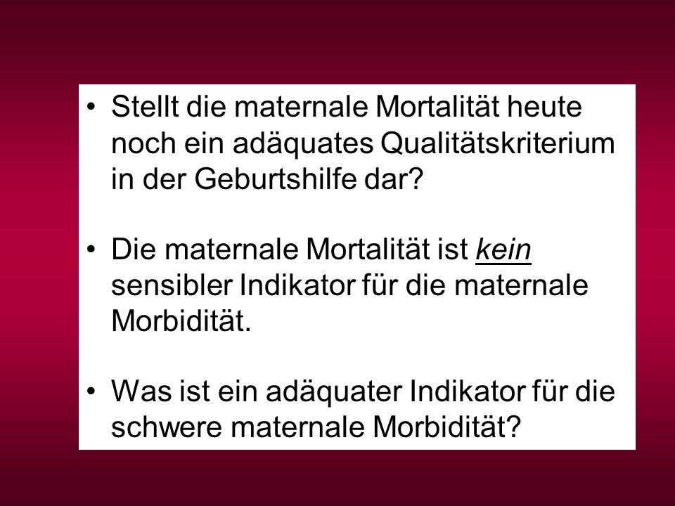 Stellt die maternale Mortalität heute noch ein adäquates Qualitätskriterium in der Geburtshilfe dar