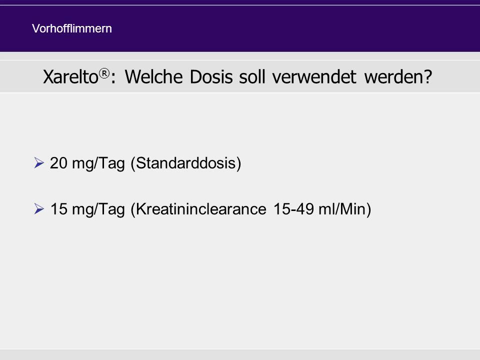 Xarelto®: Welche Dosis soll verwendet werden