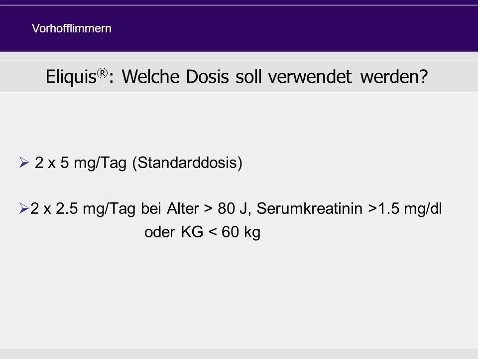 Eliquis®: Welche Dosis soll verwendet werden