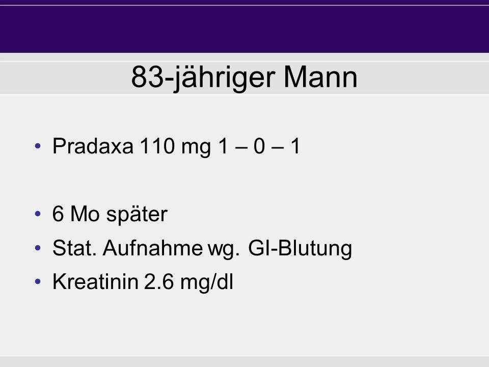 83-jähriger Mann Pradaxa 110 mg 1 – 0 – 1 6 Mo später