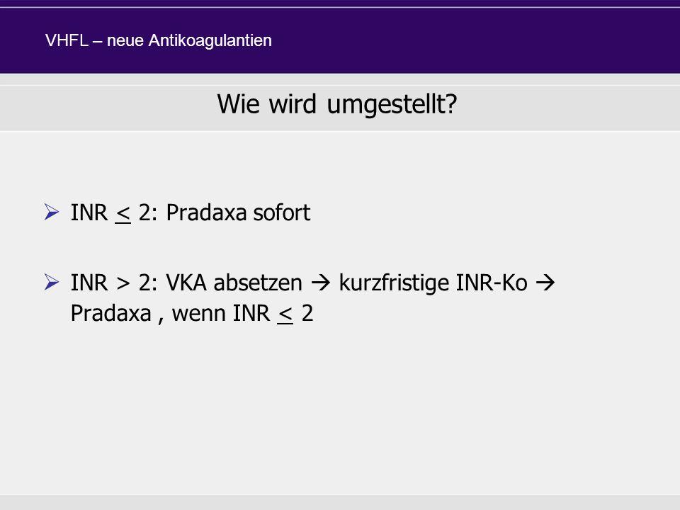 Wie wird umgestellt INR < 2: Pradaxa sofort