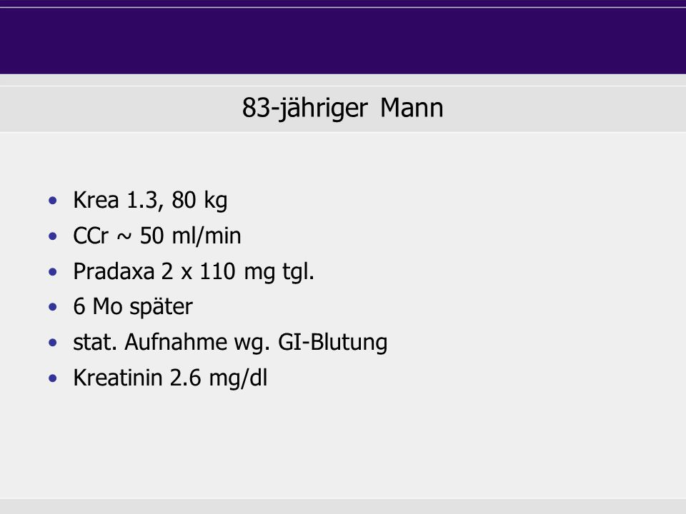 83-jähriger Mann Krea 1.3, 80 kg CCr ~ 50 ml/min