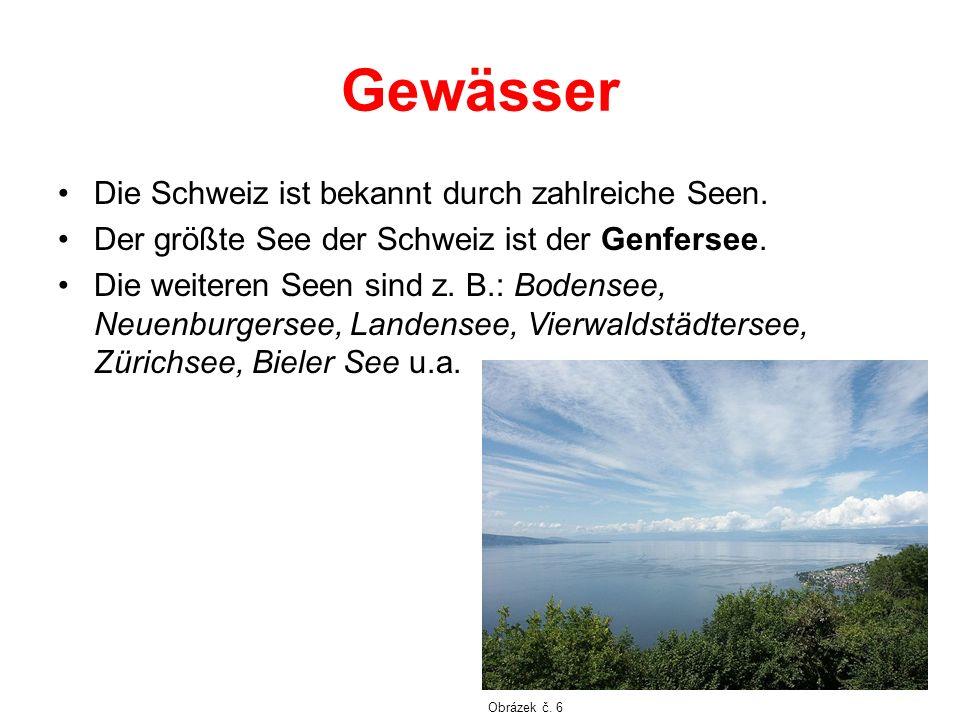 Gewässer Die Schweiz ist bekannt durch zahlreiche Seen.