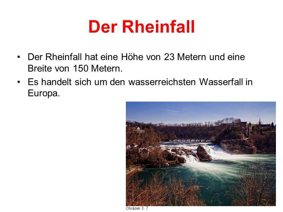 Der Rheinfall Der Rheinfall hat eine Höhe von 23 Metern und eine Breite von 150 Metern. Es handelt sich um den wasserreichsten Wasserfall in Europa.