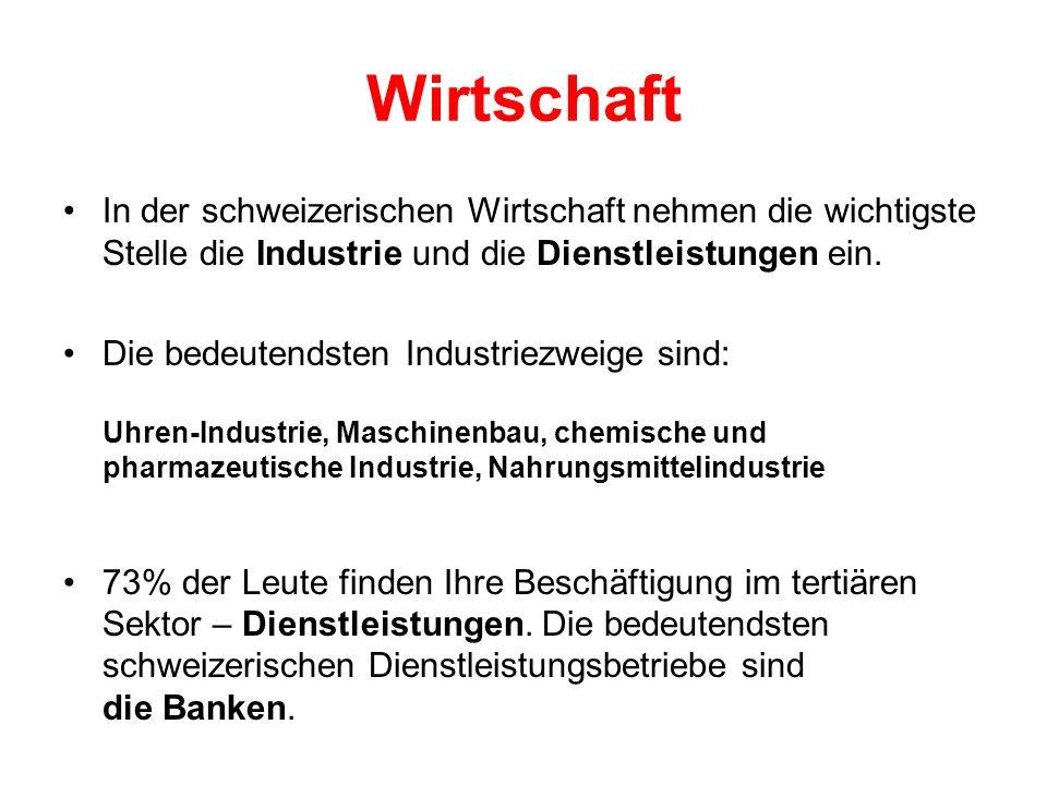 Wirtschaft In der schweizerischen Wirtschaft nehmen die wichtigste Stelle die Industrie und die Dienstleistungen ein.