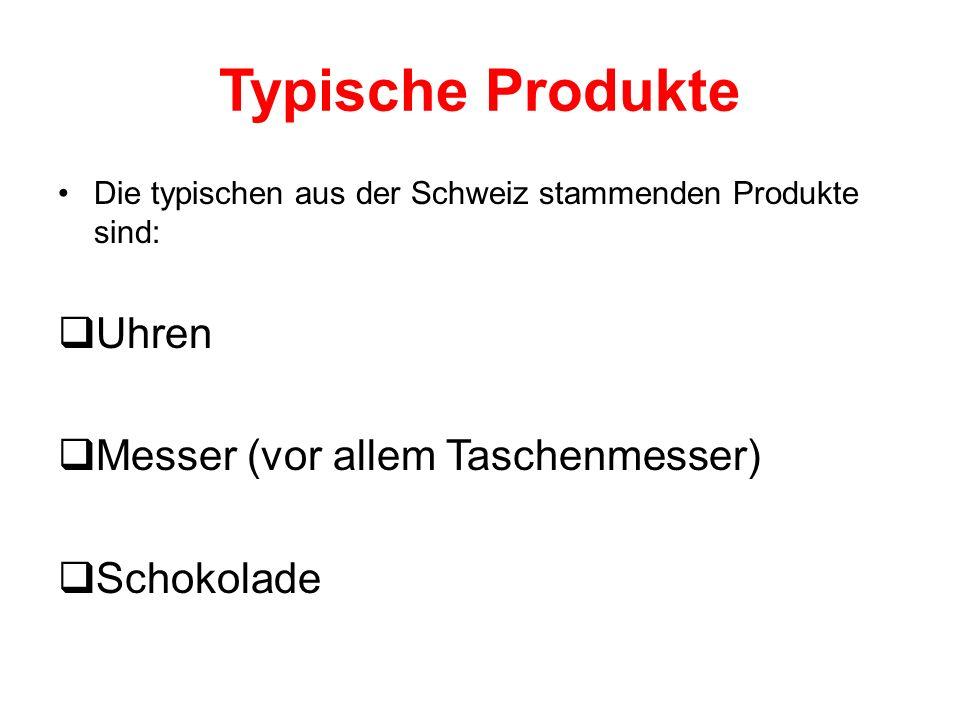 Typische Produkte Uhren Messer (vor allem Taschenmesser) Schokolade