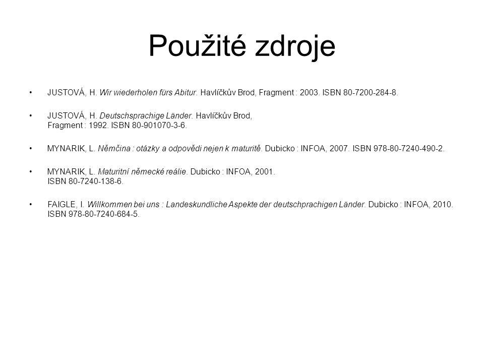 Použité zdroje JUSTOVÁ, H. Wir wiederholen fürs Abitur. Havlíčkův Brod, Fragment : 2003. ISBN 80-7200-284-8.