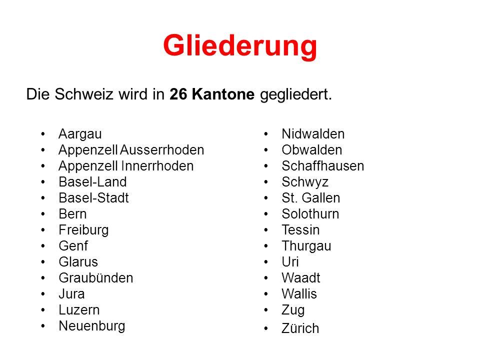 Gliederung Die Schweiz wird in 26 Kantone gegliedert. Aargau