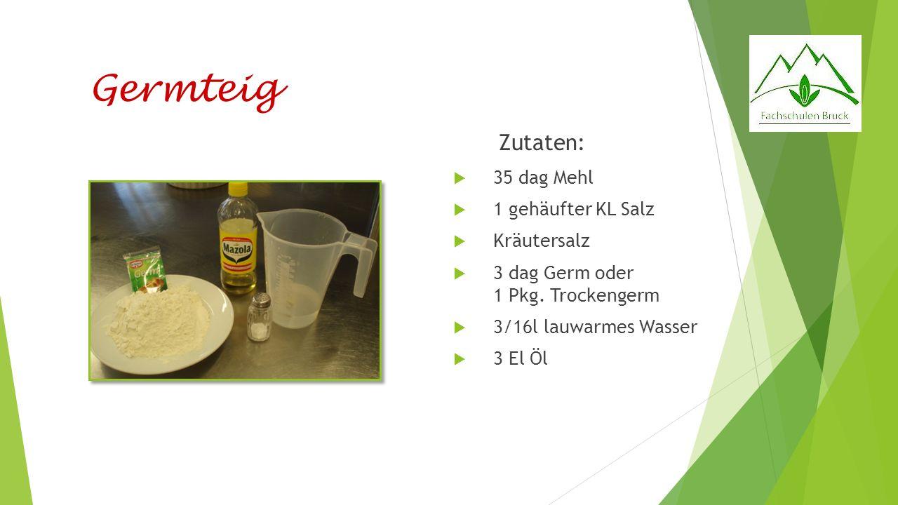 Germteig Zutaten: 35 dag Mehl 1 gehäufter KL Salz Kräutersalz