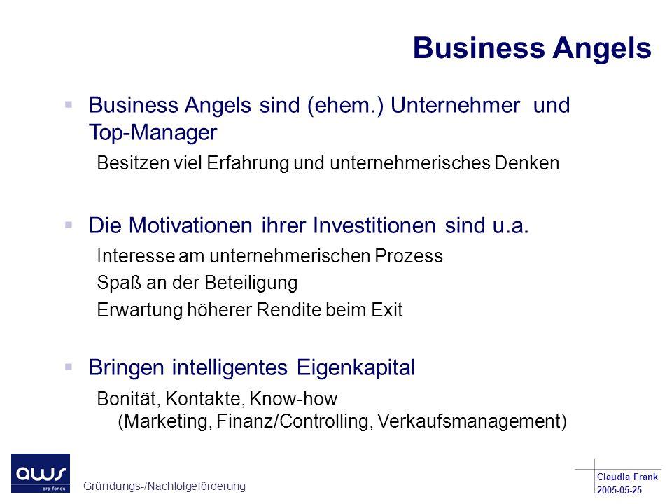 Business Angels Business Angels sind (ehem.) Unternehmer und Top-Manager. Besitzen viel Erfahrung und unternehmerisches Denken.