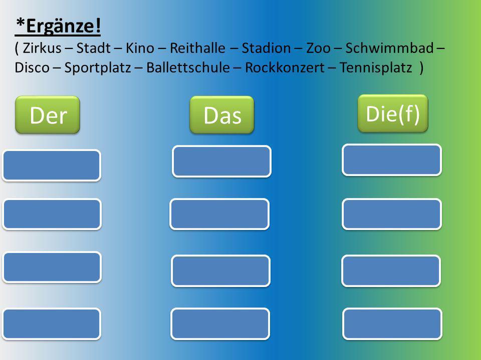 Der Das Die(f) *Ergänze!