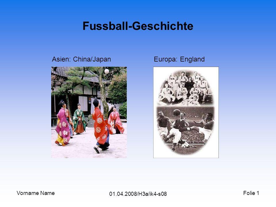 Fussball-Geschichte Asien: China/Japan Europa: England Vorname Name