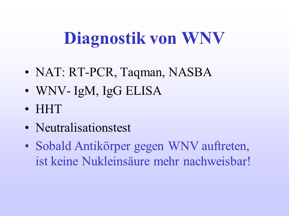 Diagnostik von WNV NAT: RT-PCR, Taqman, NASBA WNV- IgM, IgG ELISA HHT