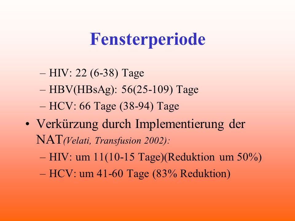 Fensterperiode HIV: 22 (6-38) Tage. HBV(HBsAg): 56(25-109) Tage. HCV: 66 Tage (38-94) Tage.