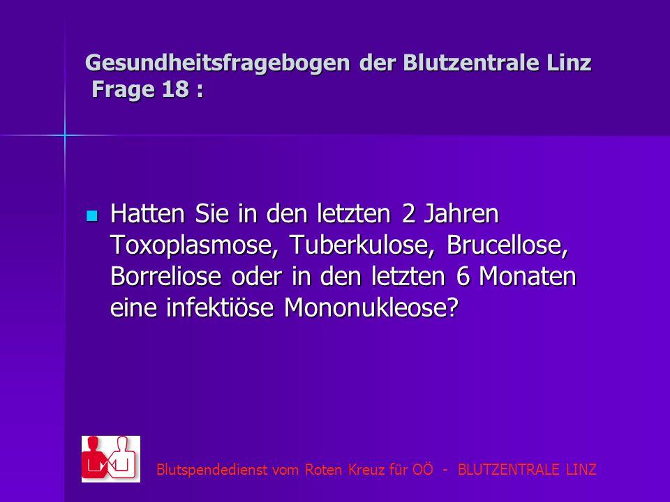 Gesundheitsfragebogen der Blutzentrale Linz Frage 18 :