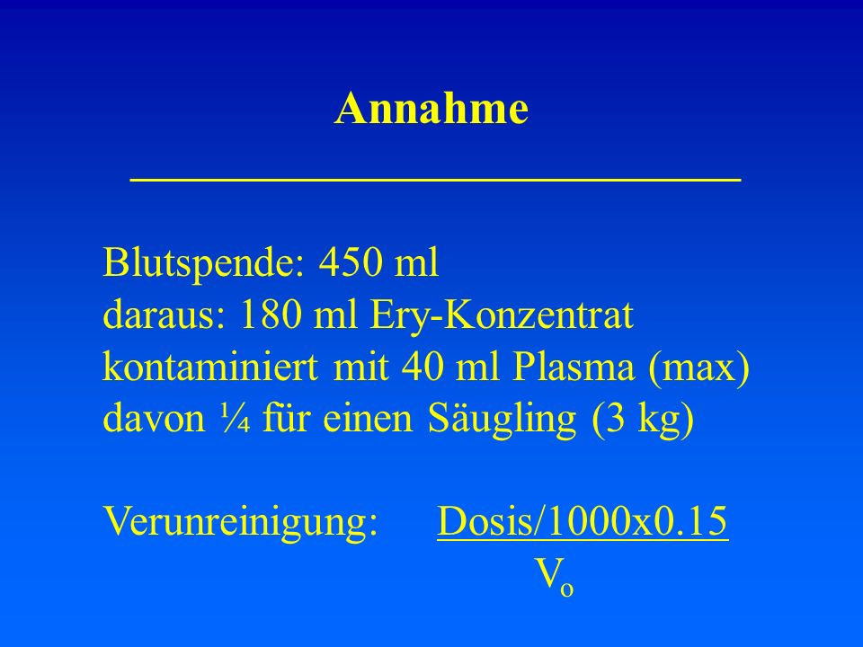 Annahme Blutspende: 450 ml daraus: 180 ml Ery-Konzentrat