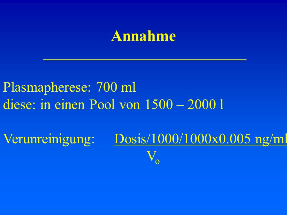 Annahme Plasmapherese: 700 ml diese: in einen Pool von 1500 – 2000 l