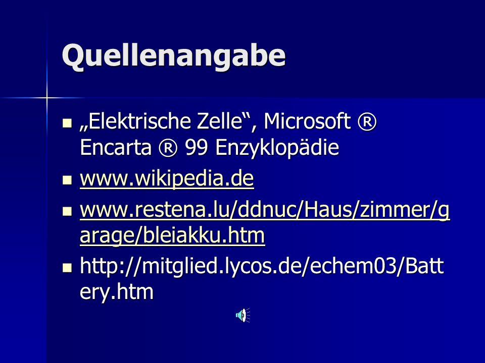 """Quellenangabe """"Elektrische Zelle , Microsoft ® Encarta ® 99 Enzyklopädie. www.wikipedia.de. www.restena.lu/ddnuc/Haus/zimmer/garage/bleiakku.htm."""