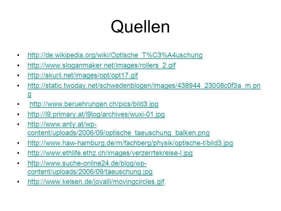 Quellen http://de.wikipedia.org/wiki/Optische_T%C3%A4uschung