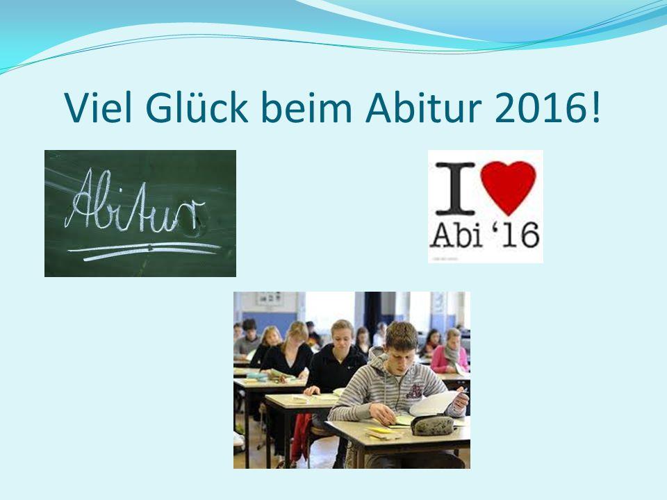 Viel Glück beim Abitur 2016!