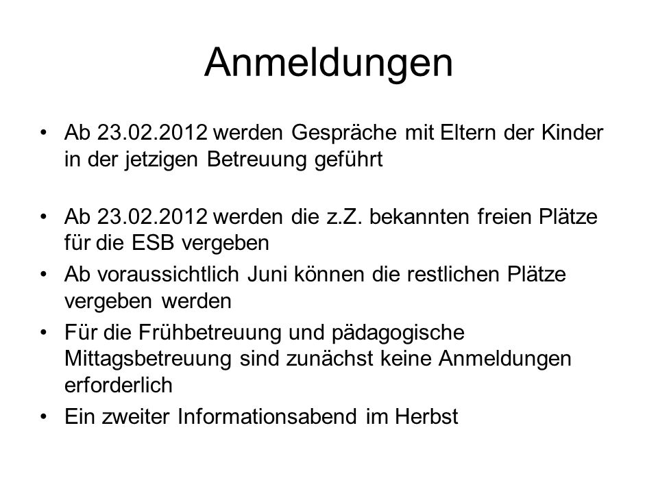 Anmeldungen Ab 23.02.2012 werden Gespräche mit Eltern der Kinder in der jetzigen Betreuung geführt.